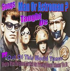 Songs Man Or Astroman ? Taught Us