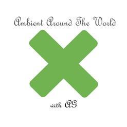 Ambient Around The World #12 (Special Anniversary 2-Hour Mix - 1St Hour)