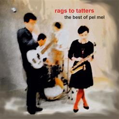 Rags To Tatters - The Best Of Pel Mel